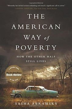 The American Way of Poverty: How the Other Half Still Lives - Sasha Abramsky I Love Books, Great Books, New Books, Books To Read, Reading Lists, Book Lists, And So It Begins, Reading Rainbow, Reading Material