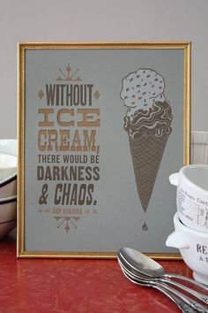 i really do believe this, so i do my part to make sure there's a lot of ice cream in the world!