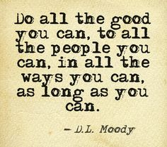 Moody is my insperation. Generosity Quotes, Kindness Quotes, Spiritual Quotes, Positive Quotes, Favorite Quotes, Best Quotes, Moody Quotes, Quotes To Live By, Life Quotes