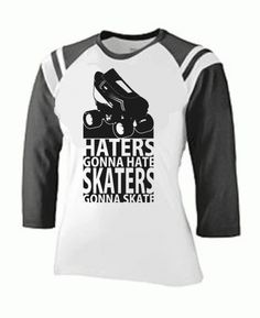 Skaters Gonna Skate Roller Derby Shirt $24.99 via Totally Rad Skatewear.