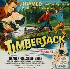Timberjack (1955) USA Western D: Joseph Kane. Sterling Hayden, Vera Ralston, Adolphe Menjou, Hoagy Carmichael, Chill Wills, Jim Davis, Howard Petrie, Elisha Cook. 11/11/2008
