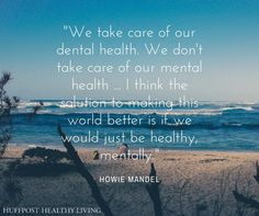 """We take care of our dental health. We don't take care of our mental health. I think the solution to making this world better is if we would just be healthy, mentally. Mental Illness Stigma, Mental Illness Quotes, Dental Health, Health Care, Free Health Insurance, Schizoaffective Disorder, Causes Of Depression, Mental Breakdown, Nervous Breakdown"