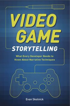 Gamasutra: Evan Skolnick's Blog - Video Game Storytelling: From Tutorial to Book, and Back Again