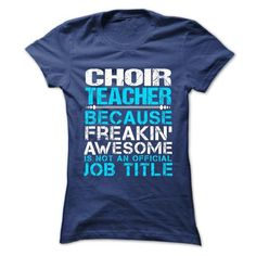 CHOIR TEACHER Because FREAKING Awesome Is Not An Official Job Title T Shirts, Hoodie Sweatshirts