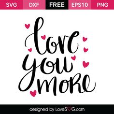 *** FREE SVG CUT FILE for Cricut, Silhouette and more *** Love you more