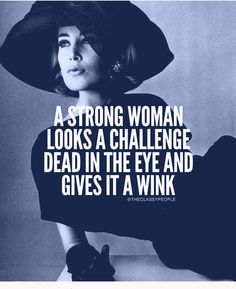 A strong woman looks a challenge in the eye and gives it a wink