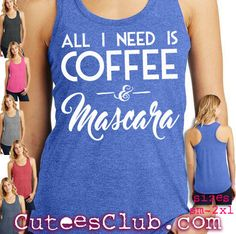 All I need is coffee and mascara. Womensracer back by CuteesClub
