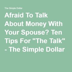 """Afraid To Talk About Money With Your Spouse? Ten Tips For """"The Talk"""" - The Simple Dollar"""