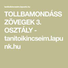 TOLLBAMONDÁSSZÖVEGEK 3. OSZTÁLY - tanitoikincseim.lapunk.hu Education, Study, Studio, Studying, Onderwijs, Learning, Research