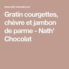 Gratin courgettes, chèvre et jambon de parme - Nath' Chocolat