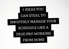 Love this post! 7 Ideas You Can Steal to Smoothly Manage Your Schedule Like a True Pro Working from Home