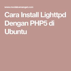 Cara Install Lighttpd Dengan PHP5 di Ubuntu