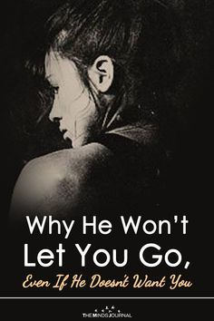 Why He Won't Let You Go, Even If He Doesn't Want You - https://themindsjournal.com/wont-let-you-go/
