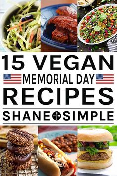 15 Vegan Memorial Day Recipes to feed your kids, family, and friends on Memorial Day! Guaranteed to satisfy everyone's hunger...vegan or not! #shaneandsimple #healthyrecipes #vegan #plantbased #memorialday