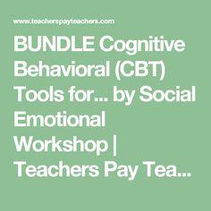 BUNDLE Cognitive Behavioral (CBT) Tools for... by Social Emotional Workshop | Teachers Pay Teachers
