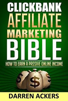 Clickbank Affiliate Marketing Bible How to Earn a Passive…