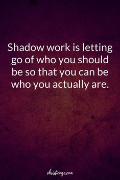 Quote about being yourself: Shadow work is letting go of who you should be so that you can be who you actually are. Shadow work has the potential to improve every area of your life. This post goes into detail about what shadow work is, why it matters, and how to do it. #selflove #selfimprovement #personalgrowth #selfcare #shadowwork