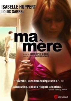 Ma Mere by Christophe Honoré starring the incomparable Isabelle Huppert & Louis Garrel