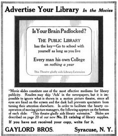 1918: Gaylord Bros. offers libraries a way to advertise their services with special slides inserted into silent films.