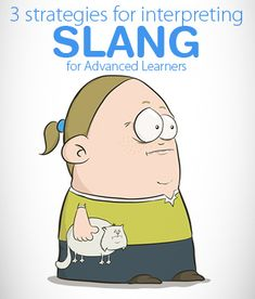 Right On, Man: 3 Strategies for Interpreting Slang for Advanced Learners
