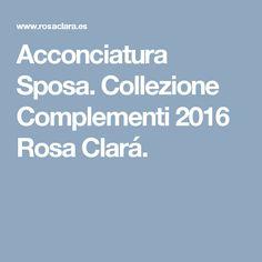 Acconciatura Sposa. Collezione Complementi 2016 Rosa Clará.
