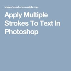 Apply Multiple Strokes To Text In Photoshop