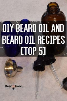 DIY Beard Oil and Beard Oil Recipes [TOP 5] From Beardoholic.com