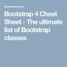 Bootstrap 4 Cheat Sheet - The ultimate list of Bootstrap classes