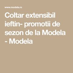 Coltar extensibil ieftin- promotii de sezon de la Modela - Modela