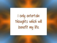 """Daily Affirmation for December 13, 2014 #affirmation #inspiration - """"I only entertain thoughts which will benefit my life."""""""