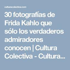 30 fotografías de Frida Kahlo que sólo los verdaderos admiradores conocen   Cultura Colectiva - Cultura Colectiva