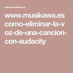 www.musikawa.es como-eliminar-la-voz-de-una-cancion-con-audacity
