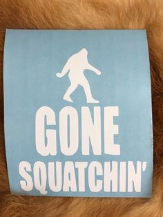 Gone Squatchin White Vinyl Decal Sticker Window Car Electronics Gift New | eBay Motors, Parts & Accessories, Car & Truck Parts | eBay!