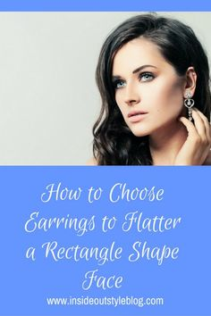 How to choose earrings for flatter a rectangle shape face