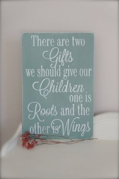 There are two things we can give our children...wood wall art    THIS SIGN:  *Measures approximately 12 x 18 *Comes with sawtooth hook for easy hanging