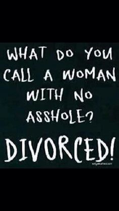 Divorced and single - Humor Sarcastic Quotes, Funny Quotes, Funny Memes, Funny Divorce Quotes, Hilarious Sayings, Funny Riddles, Hilarious Animals, 9gag Funny, Sassy Quotes