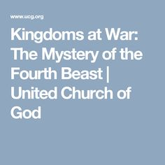 Kingdoms at War: The Mystery of the Fourth Beast | United Church of God