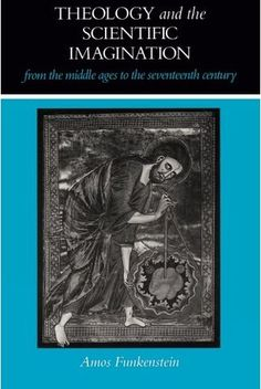 Theology and the Scientific Imagination from the Middle Ages to the Seventeenth…