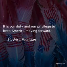 It is our duty and our privilege to keep America moving forward. America Quotes, Iraqi People, Sound Science, Personal Savings, Best Hospitals, Best Doctors, Reaching For The Stars, Medical Technology, We Remember