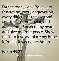 Father My Hope And Peace Are In You. Father, today I give You every frustration, every aggravation, every difficulty. I release total control into Your Biblical Quotes, Spiritual Quotes, Bible Quotes, Bible Verses, Scriptures, Prayer Quotes, Prayer For Peace, Power Of Prayer, Daily Prayer
