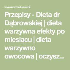 Przepisy - Dieta dr Dąbrowskiej | dieta warzywna efekty po miesiącu | dieta warzywno owocowa | oczyszczająca dieta Food And Drink, Math Equations, Vegan, Cooking, Kitchen, Vegans, Brewing, Cuisine, Cook