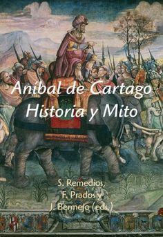 Aníbal de Cartago : historia y mito / S. Remedios, F. Prados y J. Bermejo (eds.) Publicación Madrid : Polifemo, 2012