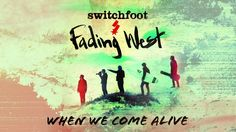 Switchfoot - When We Come Alive I love this band but for some reason I never like their songs right away. After hearing this one a few times, I like it alot!!