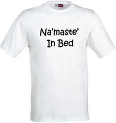 Namaste T-shirt Womens Husband Gift tshirt shirt funny Valentines Day gift for dad Fathers Day T Shirt Mens t shirt daddy gift best Birthday