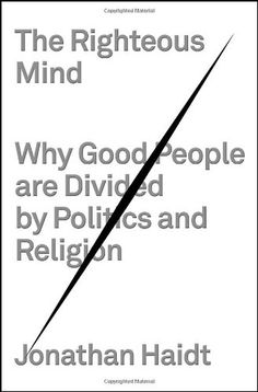 ★★★★★ Jonathan Haidt — The Righteous Mind: Why Good People Are Divided by Politics and Religion