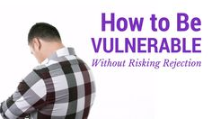 How to Be Vulnerable Without Risking Rejection