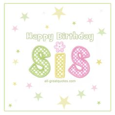 Happy Birthday Sis | Free Birthday Cards For Sister http://www.all-greatquotes.com/