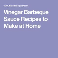 Vinegar Barbeque Sauce Recipes to Make at Home
