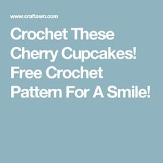 Crochet These Cherry Cupcakes! Free Crochet Pattern For A Smile!