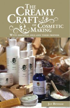 The Creamy Craft of Cosmetic Making with Essential Oils and their Friends - Learn how to make homemade creams, lotions and ointments as well as cleansers, toners, moisturizers and lip balms plus much more!